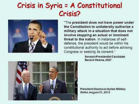 Crisis in Syria = A Constitutional Crisis? The president does not have power under the Constitution to unilaterally authorize a military attack in a situation.