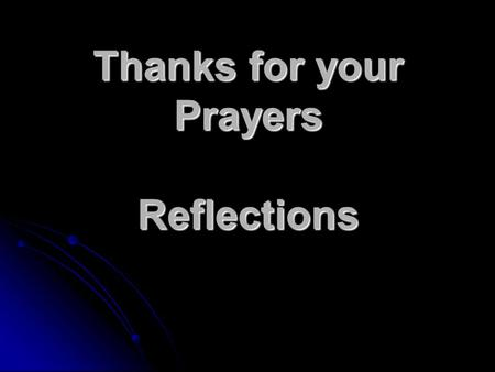 Thanks for your Prayers Reflections. BE THANKFUL FOR THE BUTS AND THE YETS WE HAVE IN JESUS! 2 Corinthians.