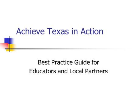 Achieve Texas in Action Best Practice Guide for Educators and Local Partners.