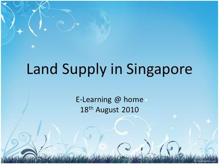 Land Supply in Singapore home 18 th August 2010.