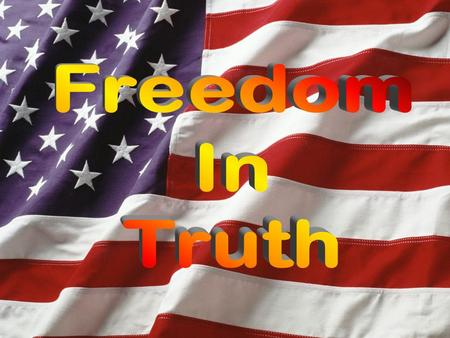And you shall know the truth, and the truth shall make you free. John 8:32.
