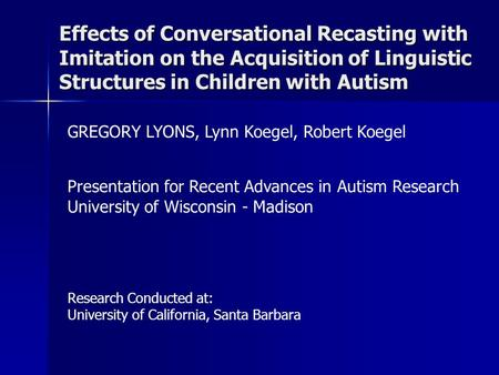 Effects of Conversational Recasting with Imitation on the Acquisition of Linguistic Structures in Children with Autism   GREGORY LYONS, Lynn Koegel, Robert.