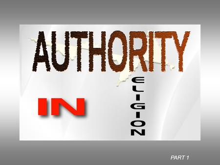 PART 1. Authority {the right to govern, act, enforce laws} 18 And Jesus came and spoke to them, saying, All authority has been given to Me in heaven.