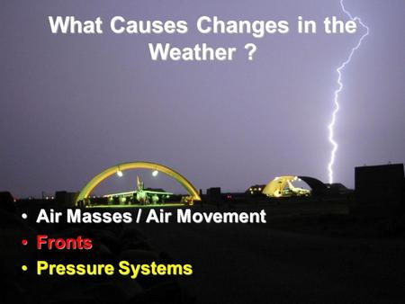 What Causes Changes in the Weather ?