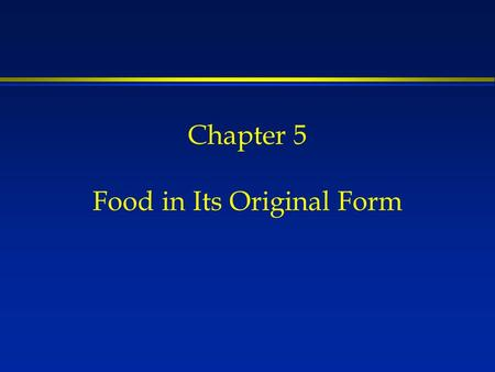 Chapter 5 Food in Its Original Form. One has to question the wisdom of trying to improve what we dont understand.