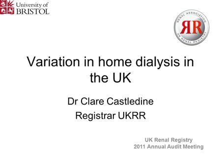 Variation in home dialysis in the UK Dr Clare Castledine Registrar UKRR UK Renal Registry 2011 Annual Audit Meeting.
