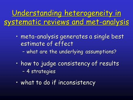 Understanding heterogeneity in systematic reviews and met-analysis meta-analysis generates a single best estimate of effectmeta-analysis generates a single.