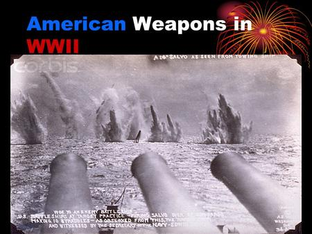 American Weapons in WWII. Bigger, Faster, Stronger! Weapons were now needed to be made at a higher frequency so mass production was a must! Bolt Actions.