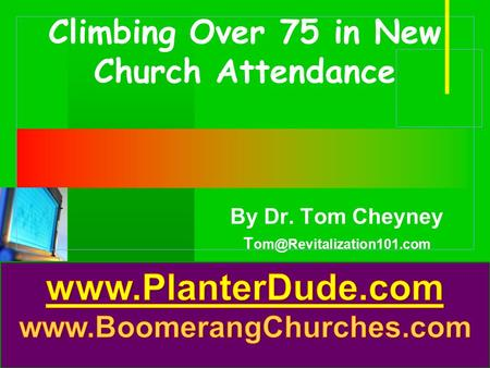 Company LOGO Climbing Over 75 in New Church Attendance By Dr. Tom Cheyney T