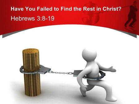 Have You Failed to Find the Rest in Christ? Hebrews 3:8-19.