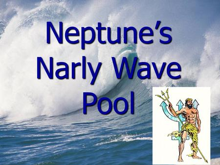 Neptunes Narly Wave Pool Excitement With Every Wave *Are you tired of the old, boring wave pools? -Neptune is the god of the sea! How could he not show.