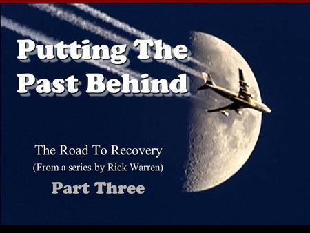 Putting The Past Behind The Road To Recovery (From a series by Rick Warren) Part Three.