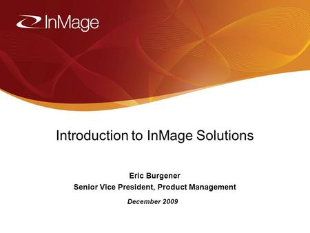 1/16/20141 Introduction to InMage Solutions Eric Burgener Senior Vice President, Product Management December 2009.