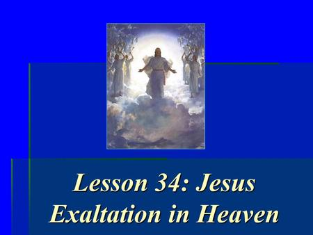 Lesson 34: Jesus Exaltation in Heaven. Some rulers use their power for their own selfish ends. For example, he may overtax people and keep much for himself.