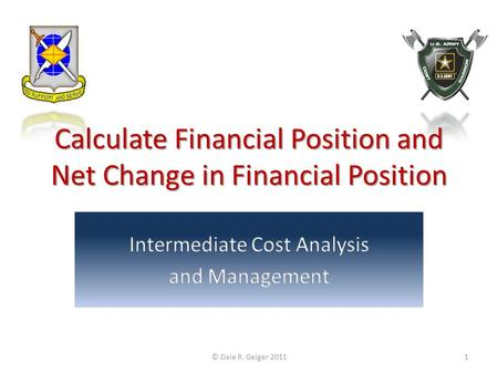 Calculate Financial Position and Net Change in Financial Position © Dale R. Geiger 20111.