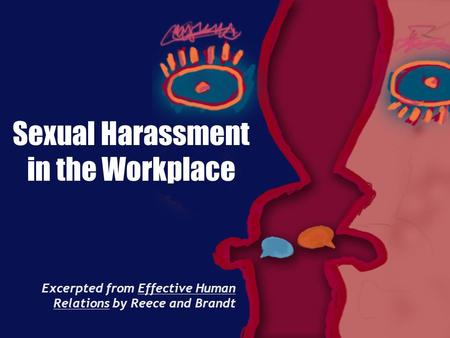 Sexual Harassment in the Workplace Excerpted from Effective Human Relations by Reece and Brandt.