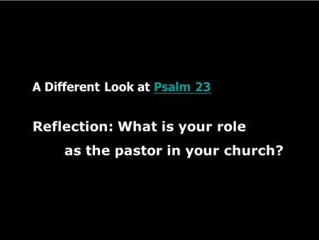 A Different Look at Psalm 23Psalm 23 Reflection: What is your role as the pastor in your church?