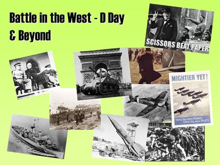 Battle in the West - D Day & Beyond. Battle in the West – D Day & Beyond From the Battle of Britain to the invasion of Italy… -increased resistance to.