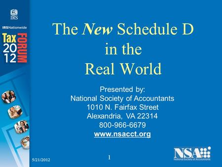 1 1 The New Schedule D in the Real World Presented by: National Society of Accountants 1010 N. Fairfax Street Alexandria, VA 22314 800-966-6679 www.nsacct.org.