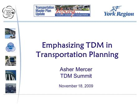 Emphasizing TDM in Transportation Planning Asher Mercer TDM Summit November 18, 2009.