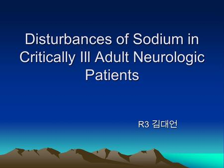 Disturbances of Sodium in Critically Ill Adult Neurologic Patients R3 R3.