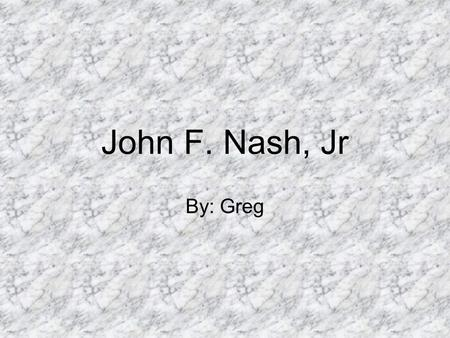 John F. Nash, Jr By: Greg. Early Life Born on June 13, 1928 in Bluefield, West Virginia. His sister was born about a year after him on November 16, 1930.