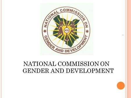 NATIONAL COMMISSION ON GENDER AND DEVELOPMENT 1. GBV)Framework on Response and Prevention in Kenya Regina G. Mwatha (Ph.D)