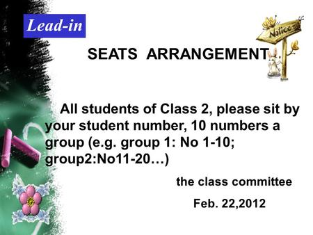 Lead-in SEATS ARRANGEMENT All students of Class 2, please sit by your student number, 10 numbers a group (e.g. group 1: No 1-10; group2:No11-20…) the class.