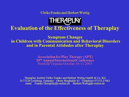 Ulrike Franke and Herbert Wettig Evaluation of the Effectiveness of Theraplay Symptom Changes in Children with Communication and Behavioral Disorders and.