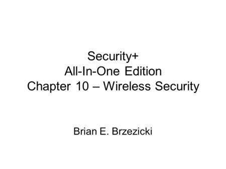 Security+ All-In-One Edition Chapter 10 – Wireless Security