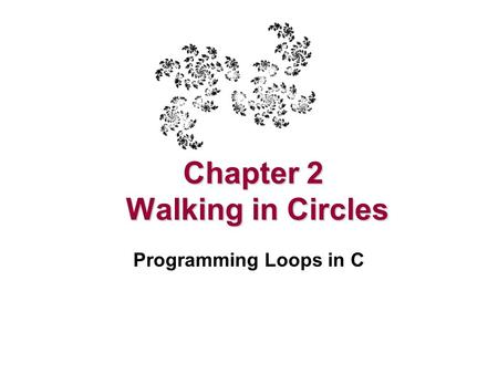 Chapter 2 Walking in Circles Programming Loops in C.