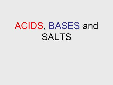 ACIDS, BASES and SALTS.