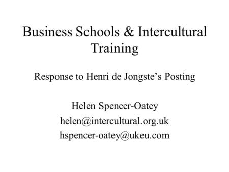 Business Schools & Intercultural Training Response to Henri de Jongstes Posting Helen Spencer-Oatey