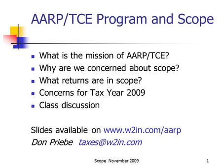 Scope November 20091 AARP/TCE Program and Scope What is the mission of AARP/TCE? Why are we concerned about scope? What returns are in scope? Concerns.