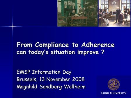 From Compliance to Adherence can todays situation improve ? EMSP Information Day Brussels, 13 November 2008 Magnhild Sandberg-Wollheim.