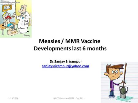 Measles / MMR Vaccine Developments last 6 months Dr.Sanjay Srirampur 1/16/20141IAPCOI Measles/MMR - Dec 2011.