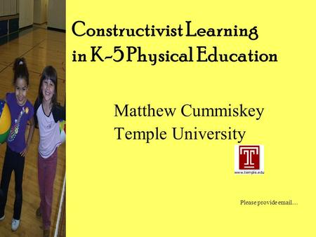 Constructivist Learning in K-5 Physical Education Matthew Cummiskey Temple University Please provide email…