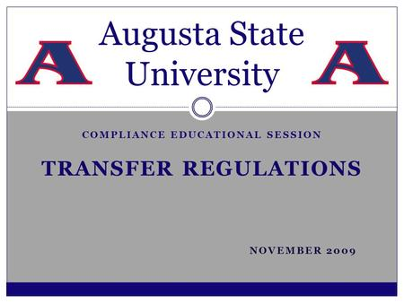 COMPLIANCE EDUCATIONAL SESSION TRANSFER REGULATIONS NOVEMBER 2009 Augusta State University.