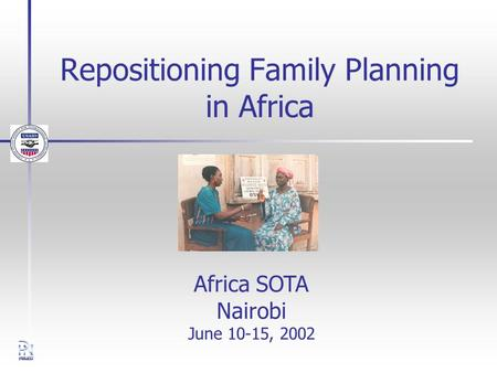 Repositioning Family Planning in Africa Africa SOTA Nairobi June 10-15, 2002.