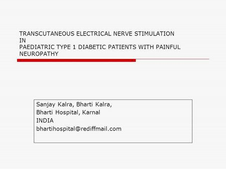 TRANSCUTANEOUS ELECTRICAL NERVE STIMULATION IN PAEDIATRIC TYPE 1 DIABETIC PATIENTS WITH PAINFUL NEUROPATHY Sanjay Kalra, Bharti Kalra, Bharti Hospital,