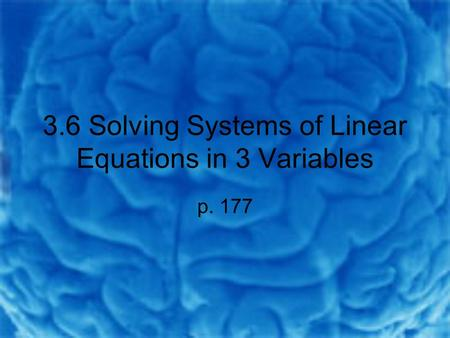 3.6 Solving Systems of Linear Equations in 3 Variables p. 177.