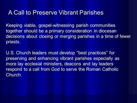 Keeping viable, gospel-witnessing parish communities together should be a primary consideration in diocesan decisions about closing or merging parishes.