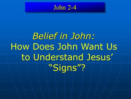 John 2-4 Belief in John: How Does John Want Us to Understand Jesus Signs?