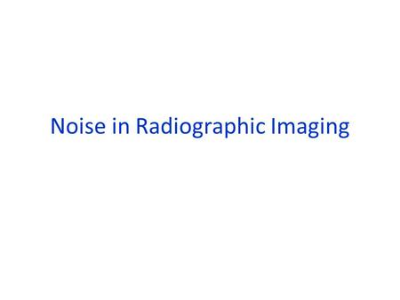 Noise in Radiographic Imaging
