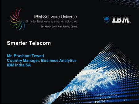 Smarter Telecom Mr. Prashant Tewari Country Manager, Business Analytics IBM India/SA Welcome and thank you for joining me today to hear more about the.