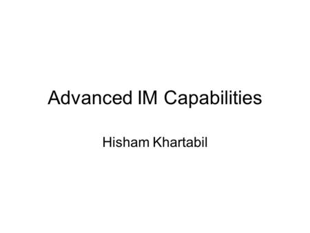 Advanced IM Capabilities Hisham Khartabil. draft-rosenberg-simple- messaging-requirements- 01.txt Found on jdrosen.net or softarmor.com (in the morge)