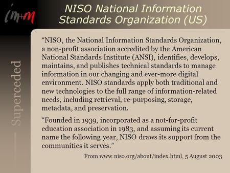 Superceded NISO National Information Standards Organization (US) NISO, the National Information Standards Organization, a non-profit association accredited.
