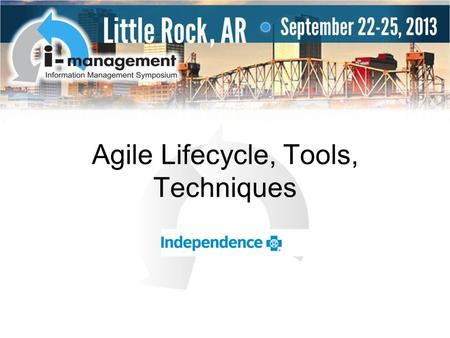 Agile Lifecycle, Tools, Techniques. 2 2013 IM Symposium.