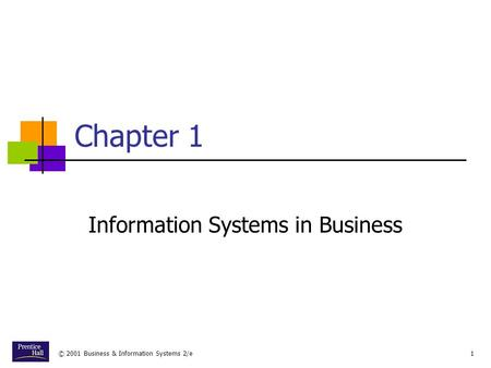 © 2001 Business & Information Systems 2/e1 Chapter 1 Information Systems in Business.