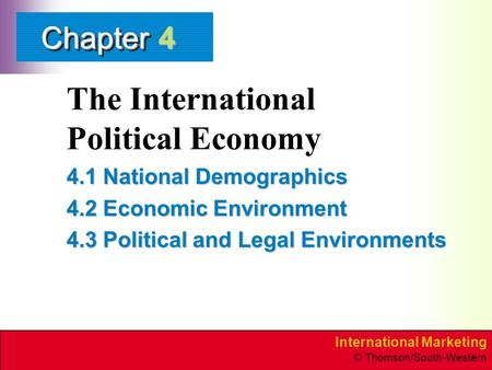 International Marketing © Thomson/South-Western ChapterChapter The International Political Economy 4.1 National Demographics 4.2 Economic Environment 4.3.